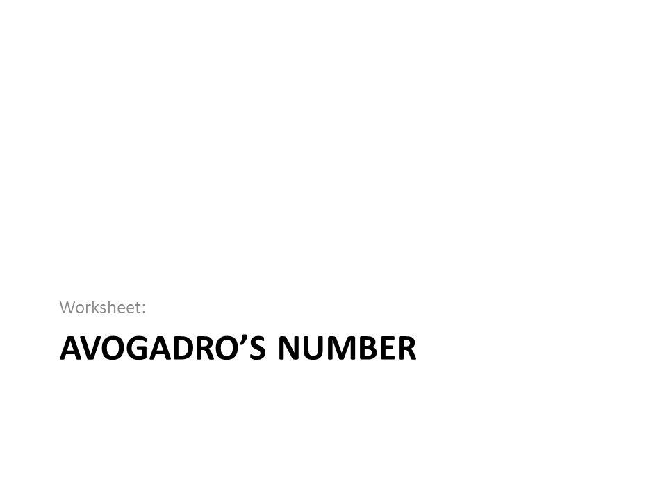 AVOGADRO'S NUMBER Worksheet: