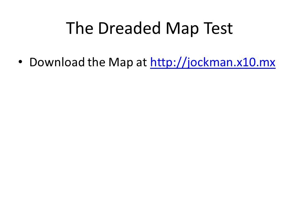 The Dreaded Map Test Download the Map at http://jockman.x10.mxhttp://jockman.x10.mx