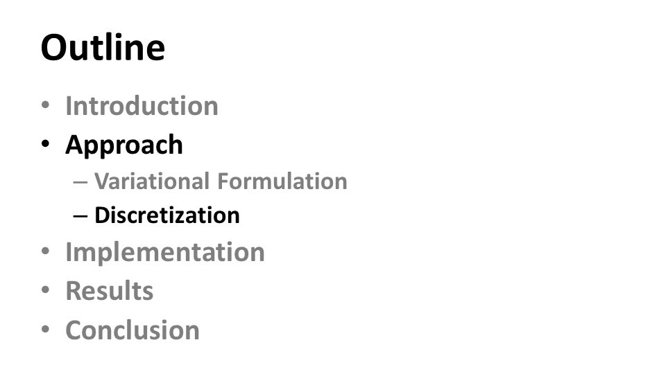 Outline Introduction Approach – Variational Formulation – Discretization Implementation Results Conclusion