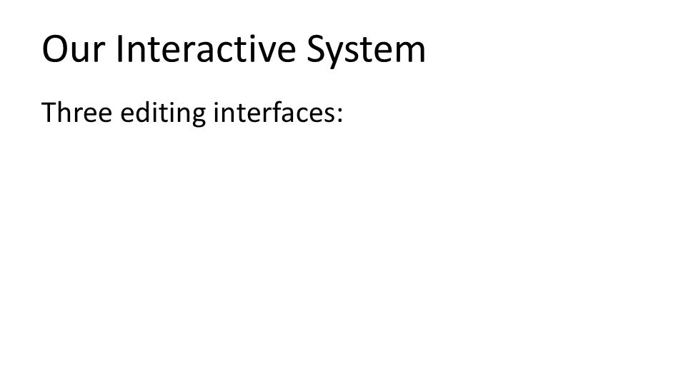 Our Interactive System Three editing interfaces: