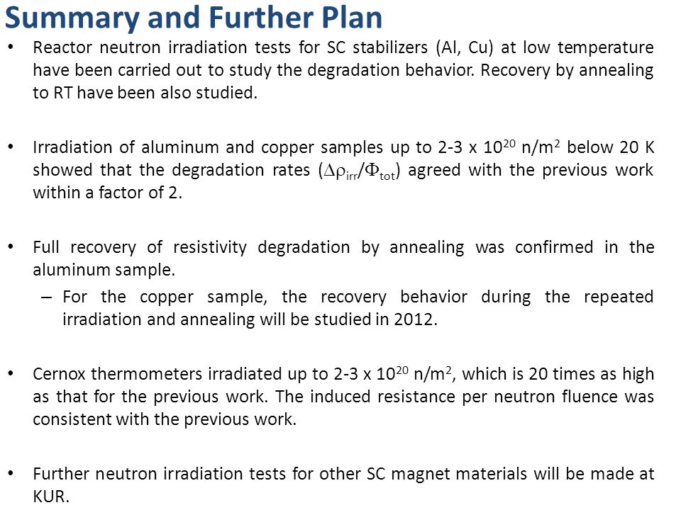 Summary and Further Plan Reactor neutron irradiation tests for SC stabilizers (Al, Cu) at low temperature have been carried out to study the degradation behavior.