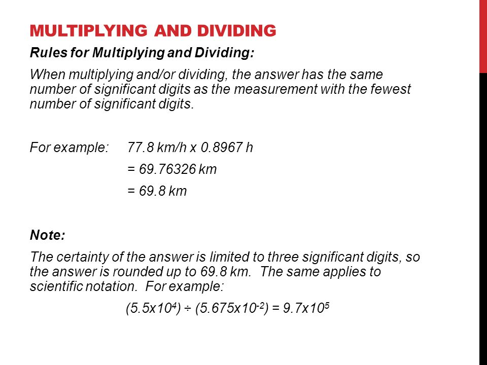 Rules for Multiplying and Dividing: When multiplying and/or dividing, the answer has the same number of significant digits as the measurement with the