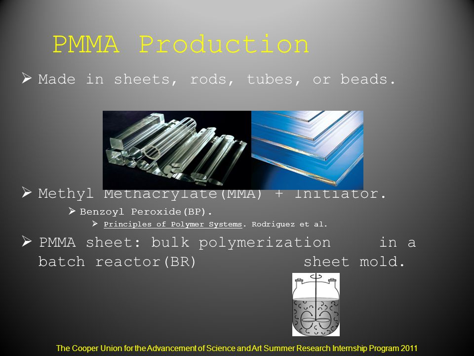 PMMA Production  Made in sheets, rods, tubes, or beads.