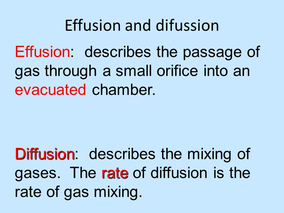 Effusion and difussion Effusion: describes the passage of gas through a small orifice into an evacuated chamber. Diffusion rate Diffusion: describes t