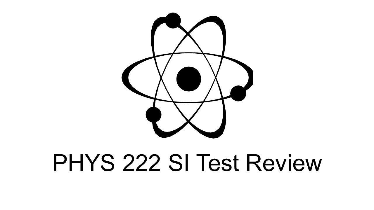 PHYS 222 SI Test Review