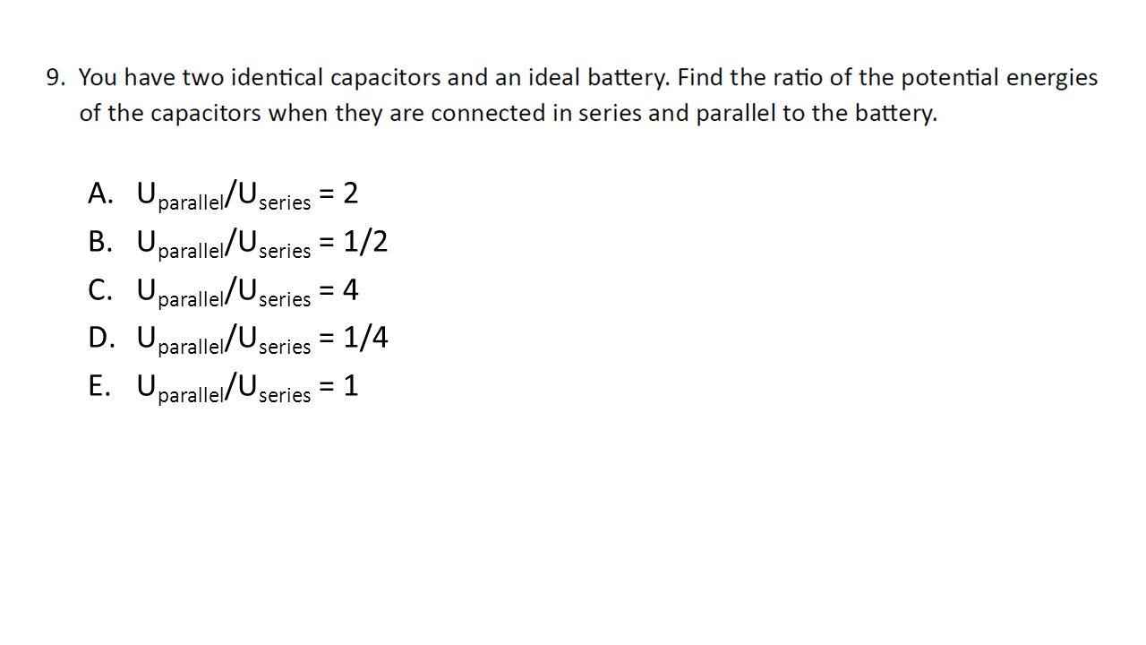 A.U parallel /U series = 2 B.U parallel /U series = 1/2 C.U parallel /U series = 4 D.U parallel /U series = 1/4 E.U parallel /U series = 1