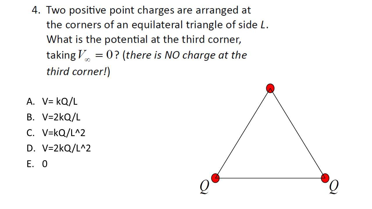 A.V= kQ/L B.V=2kQ/L C.V=kQ/L^2 D.V=2kQ/L^2 E.0