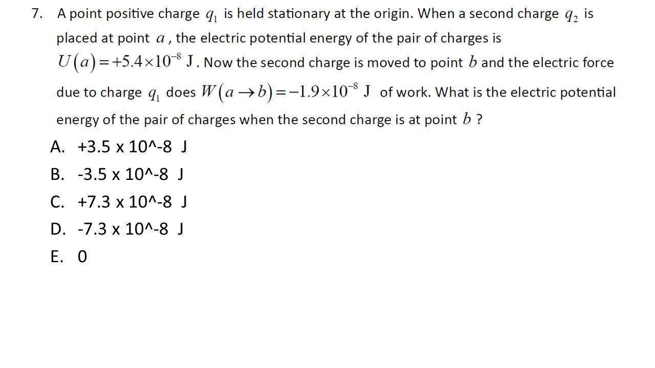 A.+3.5 x 10^-8 J B.-3.5 x 10^-8 J C.+7.3 x 10^-8 J D.-7.3 x 10^-8 J E.0