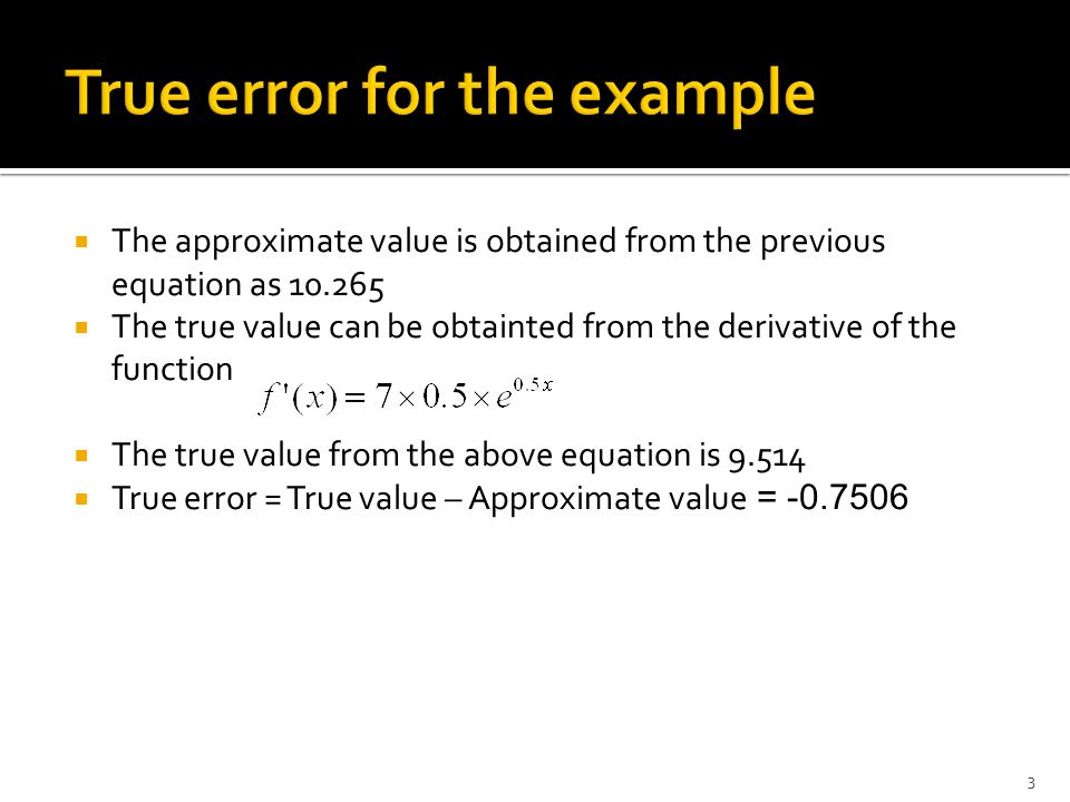  The magnitude of true error does not show how bad the error is.