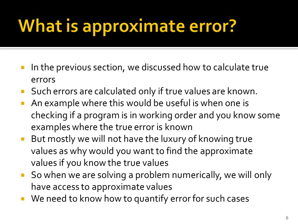  Approximate error is defined as the difference between the present approximation and previous approximation.