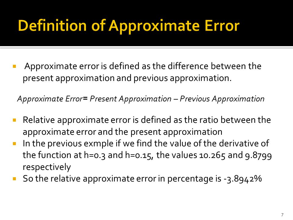  Step #4: Find the new estimate of the root  Step #5: Find the absolute relative approximate error as where, = estimated root from present iteration = estimated root from previous iteration 28
