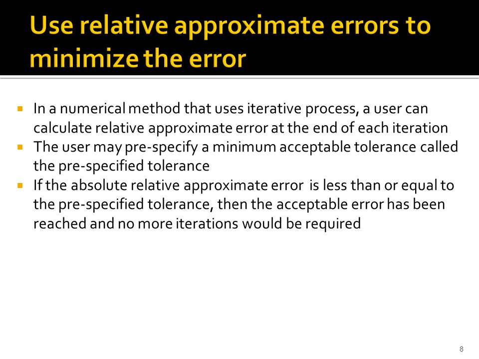  In a numerical method that uses iterative process, a user can calculate relative approximate error at the end of each iteration  The user may pre-s