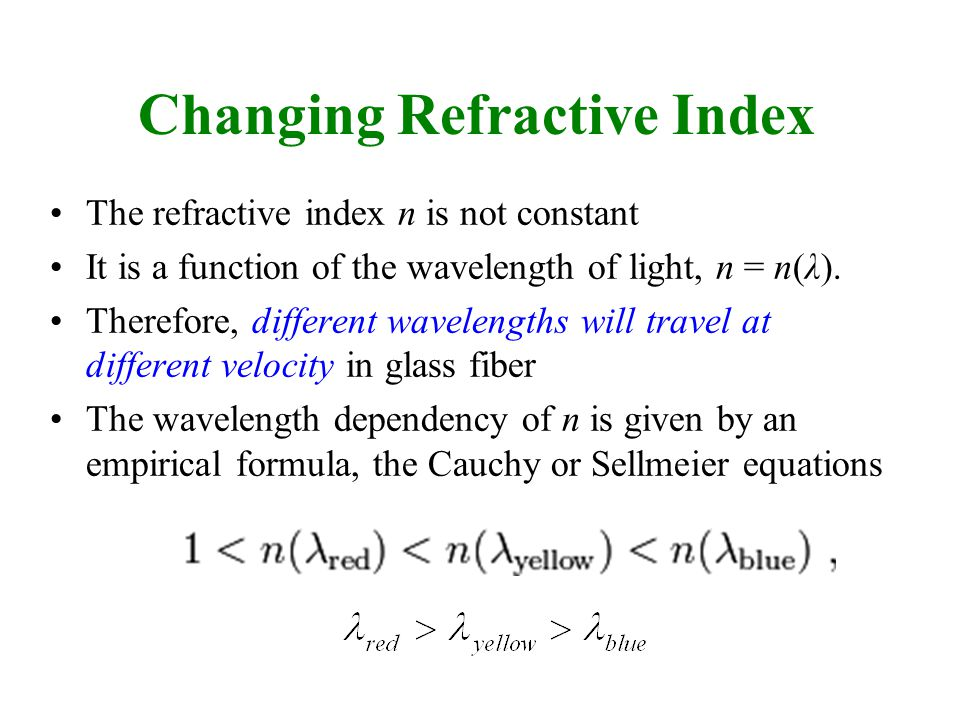 Changing Refractive Index The refractive index n is not constant It is a function of the wavelength of light, n = n(λ).