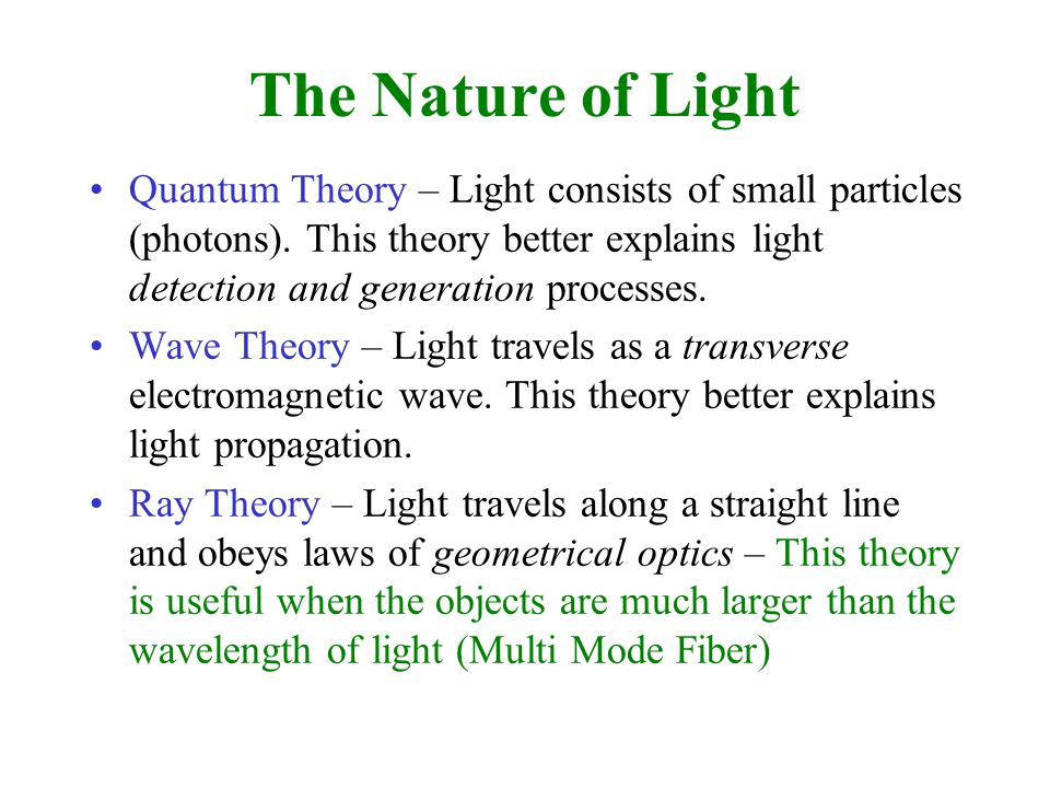 The Nature of Light Quantum Theory – Light consists of small particles (photons).
