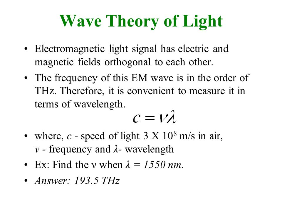 Wave Theory of Light Electromagnetic light signal has electric and magnetic fields orthogonal to each other.