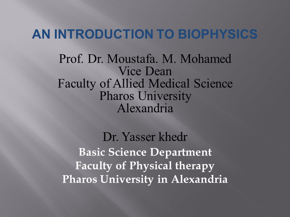 AN INTRODUCTION TO BIOPHYSICS Prof. Dr. Moustafa.