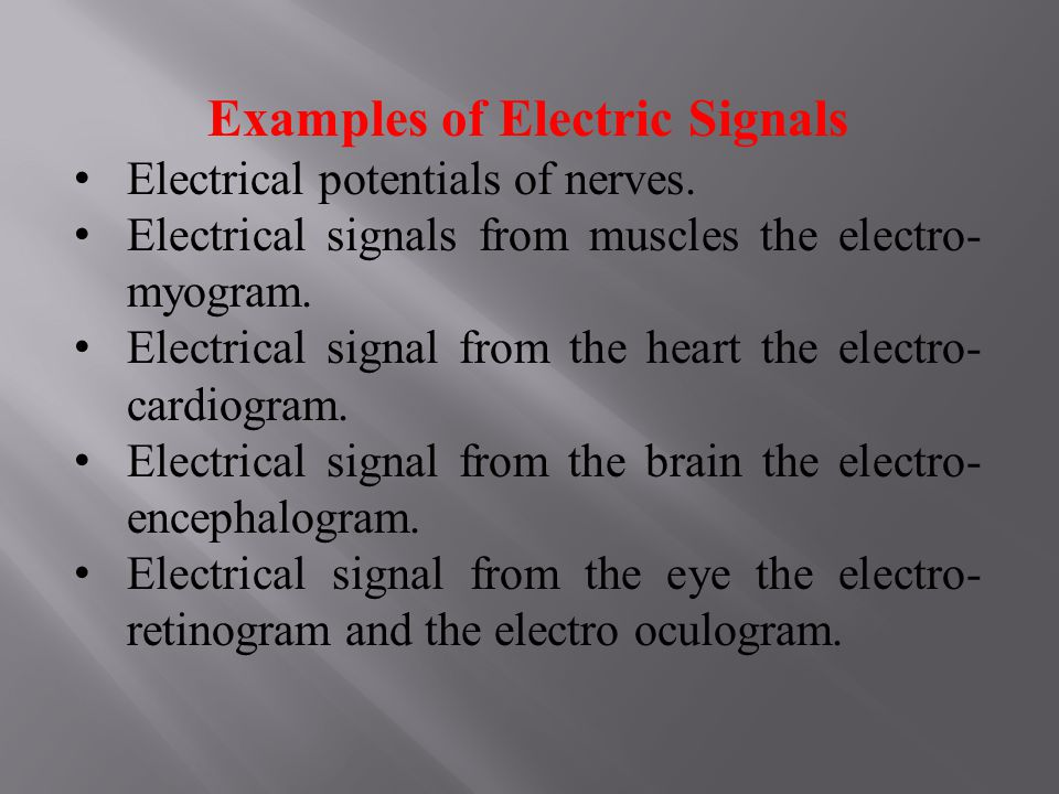 Examples of Electric Signals Electrical potentials of nerves.