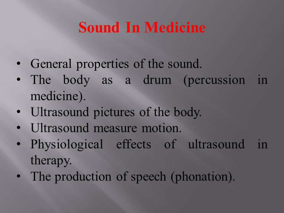 Sound In Medicine General properties of the sound.