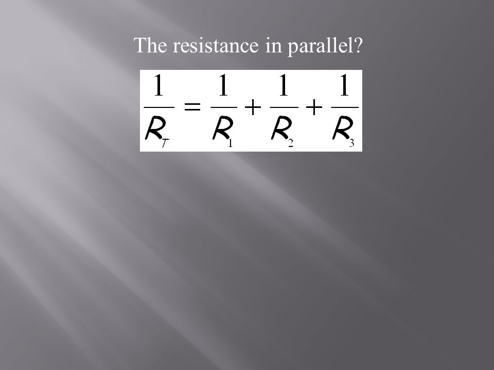 The resistance in parallel