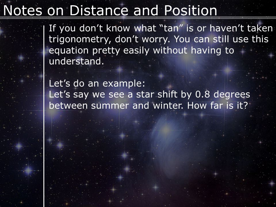 8 Notes on Distance and Position If you don't know what tan is or haven't taken trigonometry, don't worry.