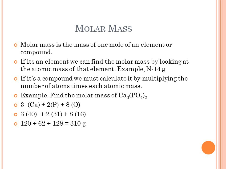 M OLAR M ASS Molar mass is the mass of one mole of an element or compound.