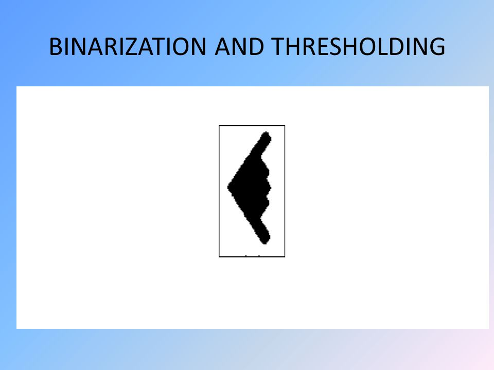 BINARIZATION AND THRESHOLDING
