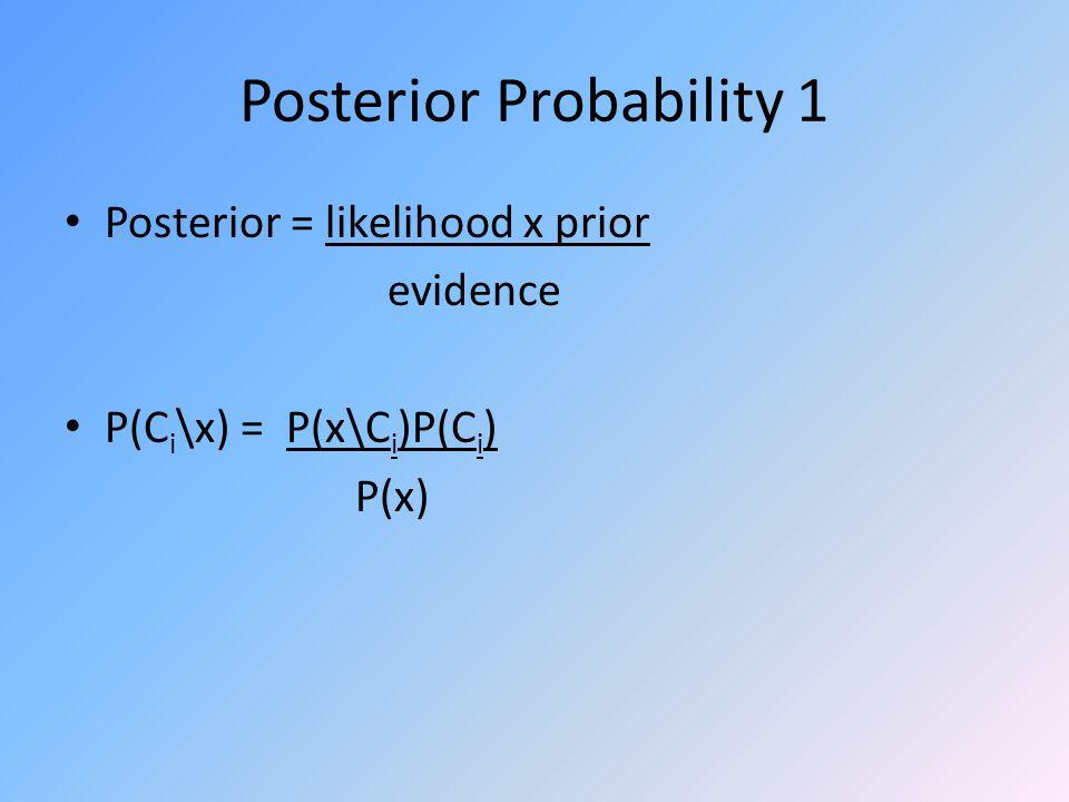 Posterior Probability 1 Posterior = likelihood x prior evidence P(C i \x) = P(x\C i )P(C i ) P(x)