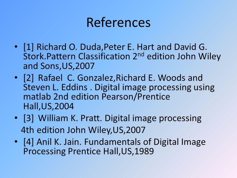 References [1] Richard O. Duda,Peter E. Hart and David G.