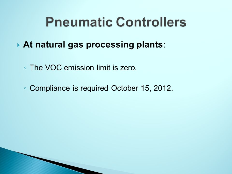  At natural gas processing plants: ◦ The VOC emission limit is zero.