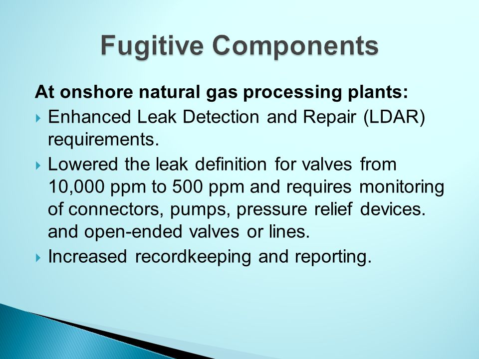 At onshore natural gas processing plants:  Enhanced Leak Detection and Repair (LDAR) requirements.