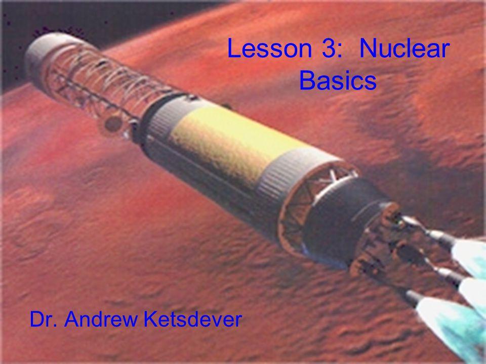 Lesson 3: Nuclear Basics Dr. Andrew Ketsdever