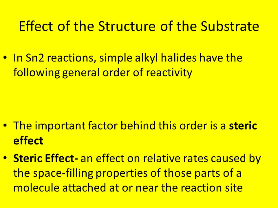 Effect of the Structure of the Substrate In Sn2 reactions, simple alkyl halides have the following general order of reactivity The important factor be