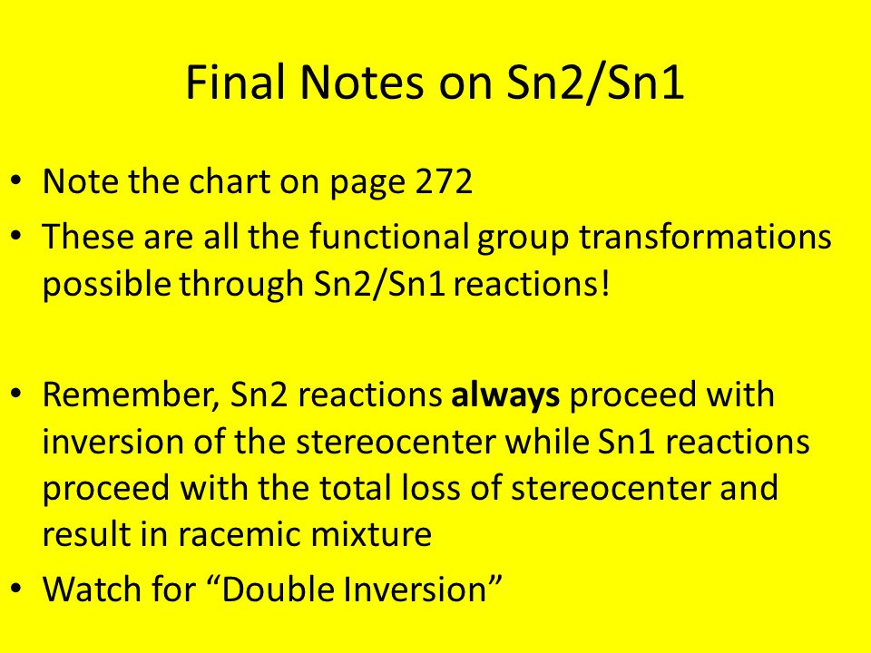 Final Notes on Sn2/Sn1 Note the chart on page 272 These are all the functional group transformations possible through Sn2/Sn1 reactions! Remember, Sn2