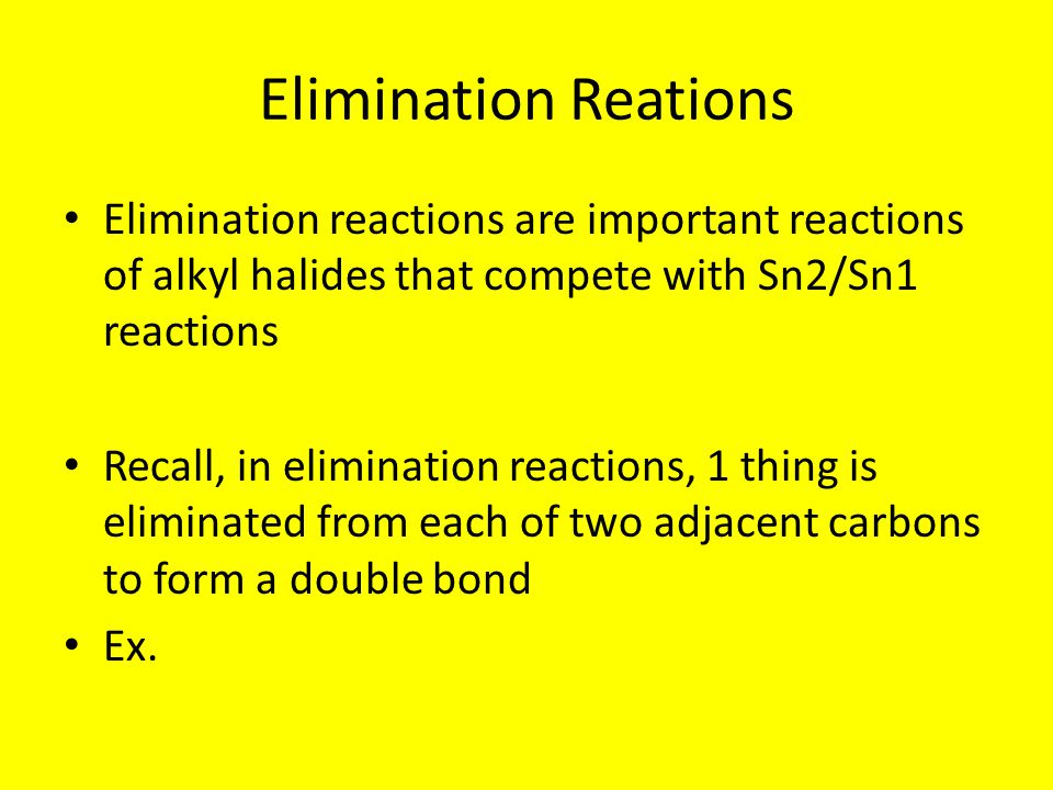 Elimination Reations Elimination reactions are important reactions of alkyl halides that compete with Sn2/Sn1 reactions Recall, in elimination reactio