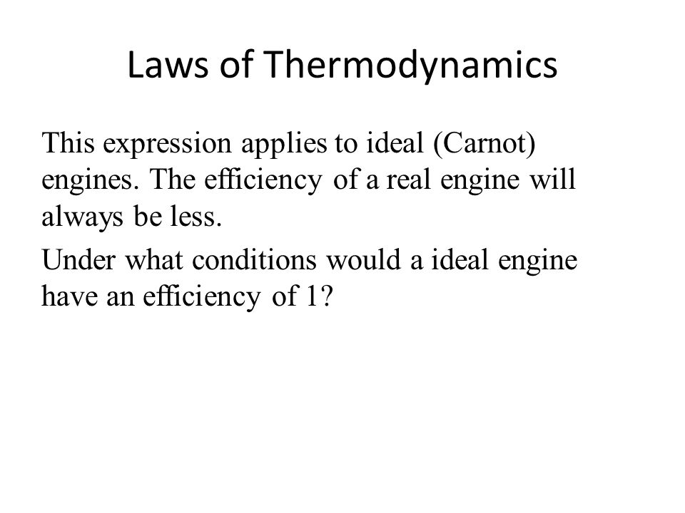Laws of Thermodynamics This expression applies to ideal (Carnot) engines.