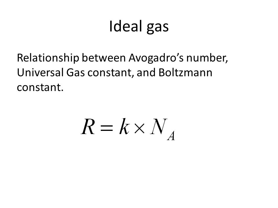 Ideal gas Relationship between Avogadro's number, Universal Gas constant, and Boltzmann constant.