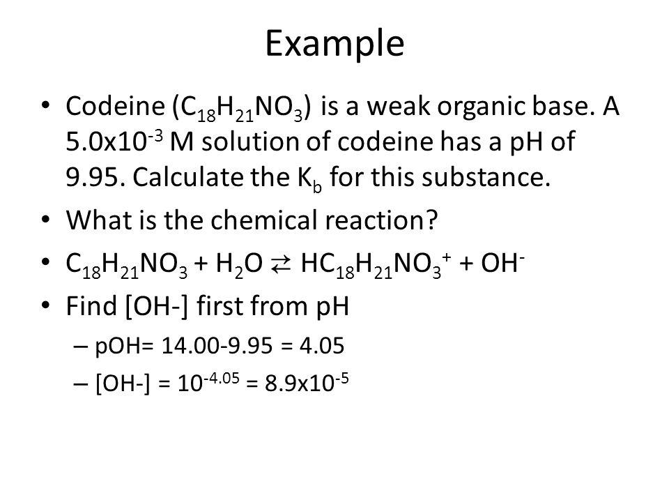 Codeine (C 18 H 21 NO 3 ) is a weak organic base.