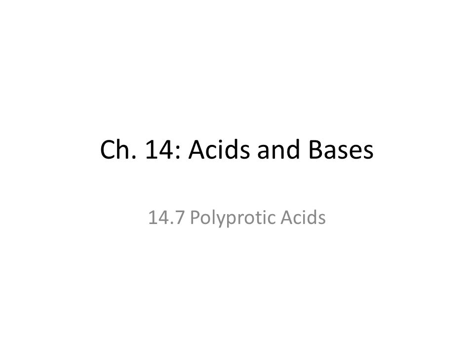 Ch. 14: Acids and Bases 14.7 Polyprotic Acids