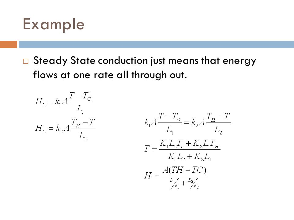Example  Steady State conduction just means that energy flows at one rate all through out.
