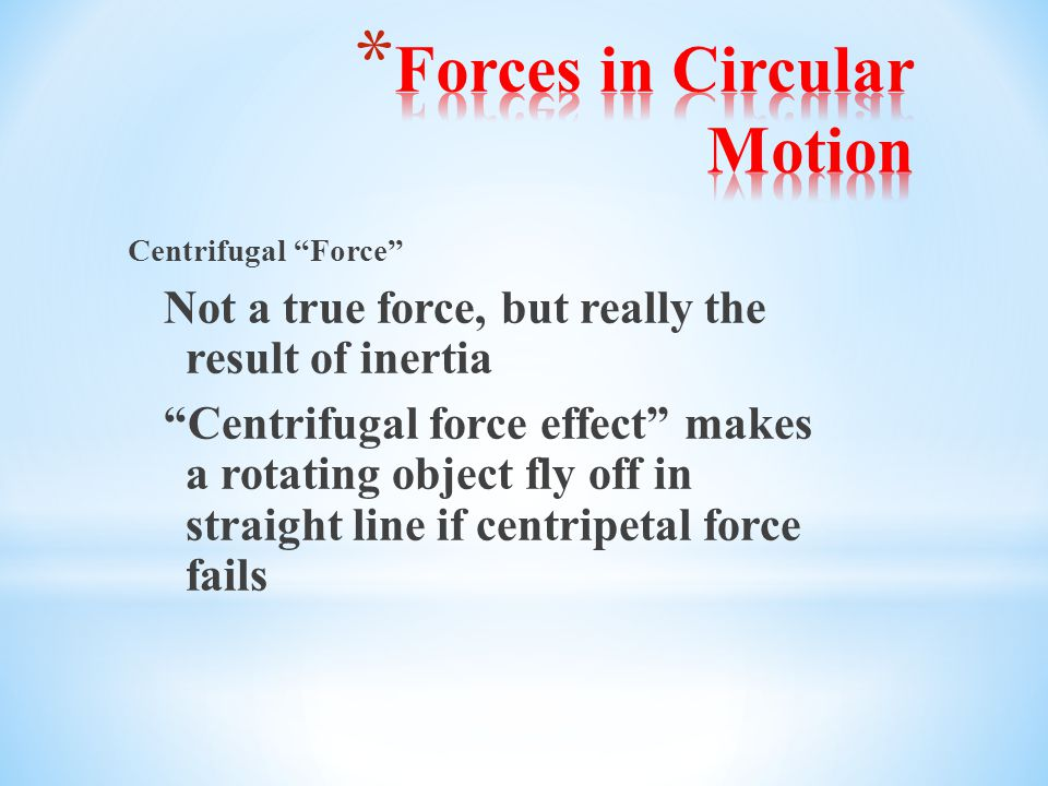 """Centrifugal """"Force"""" Not a true force, but really the result of inertia """"Centrifugal force effect"""" makes a rotating object fly off in straight line if"""