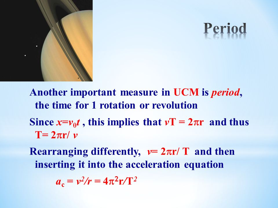 Another important measure in UCM is period, the time for 1 rotation or revolution Since x=v 0 t, this implies that vT = 2  r and thus T= 2  r/ v Rea