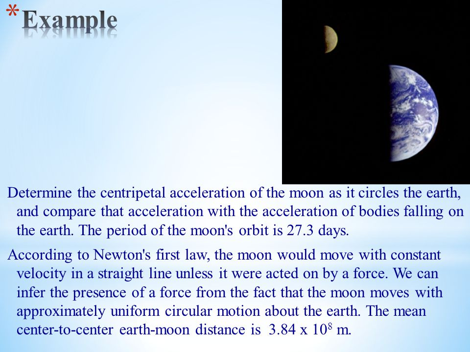 Determine the centripetal acceleration of the moon as it circles the earth, and compare that acceleration with the acceleration of bodies falling on t