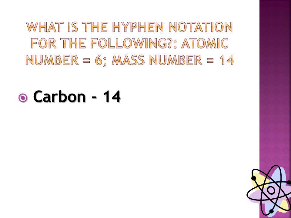  Carbon - 14
