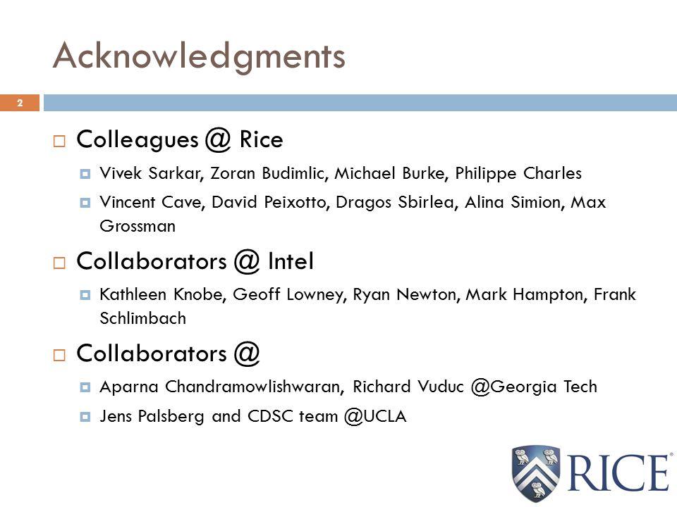 Acknowledgments 2  Colleagues @ Rice  Vivek Sarkar, Zoran Budimlic, Michael Burke, Philippe Charles  Vincent Cave, David Peixotto, Dragos Sbirlea,