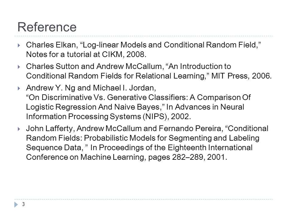 Reference 3  Charles Elkan, Log-linear Models and Conditional Random Field, Notes for a tutorial at CIKM, 2008.
