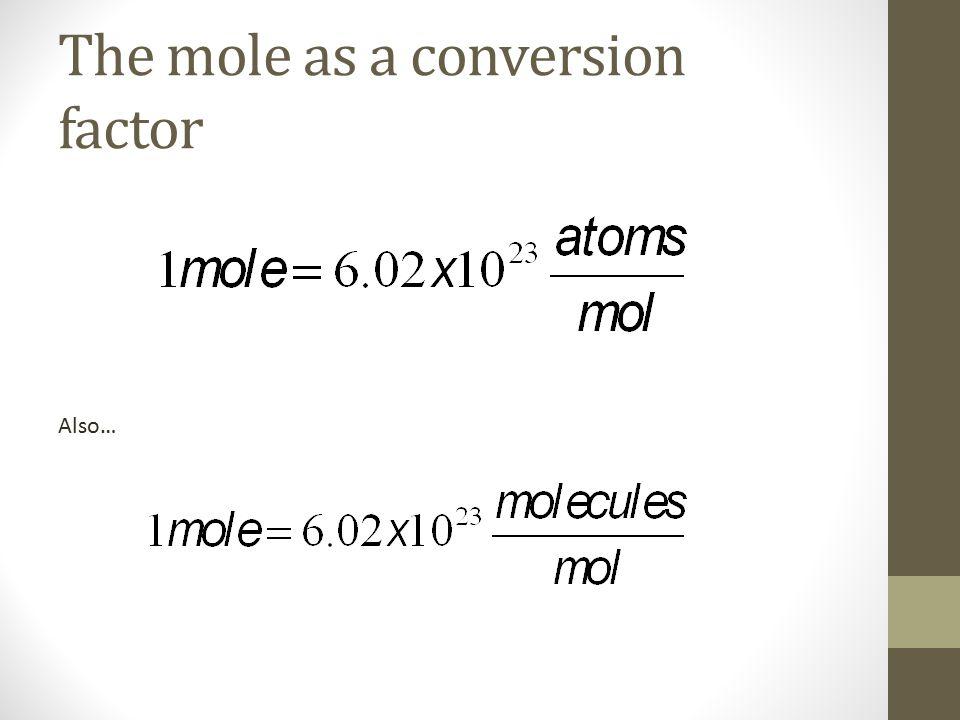 The mole as a conversion factor Also…