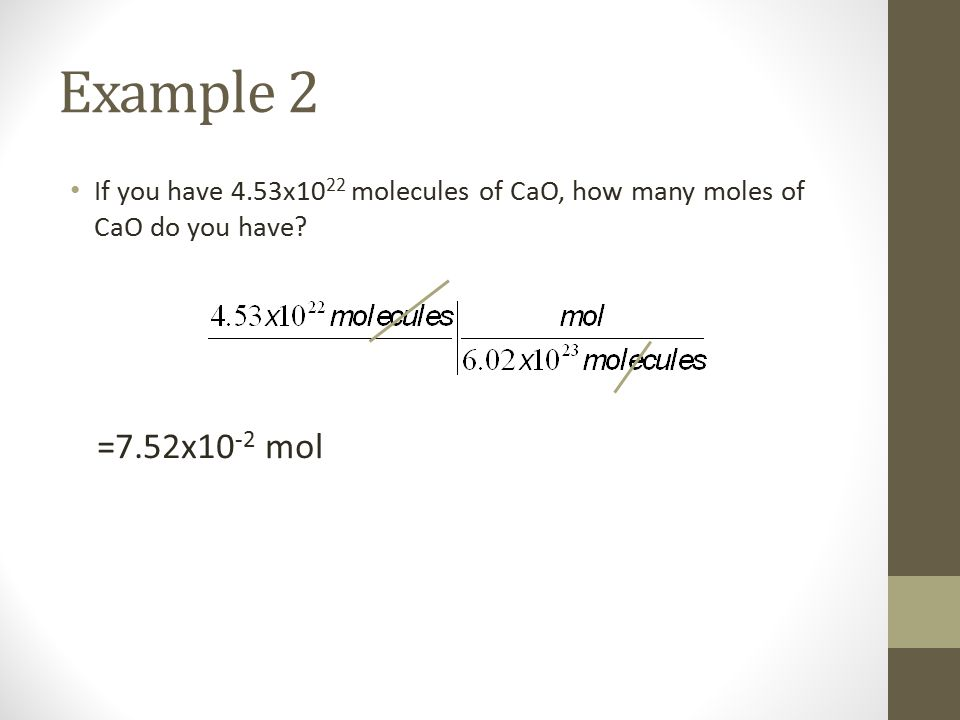Example 2 If you have 4.53x10 22 molecules of CaO, how many moles of CaO do you have.