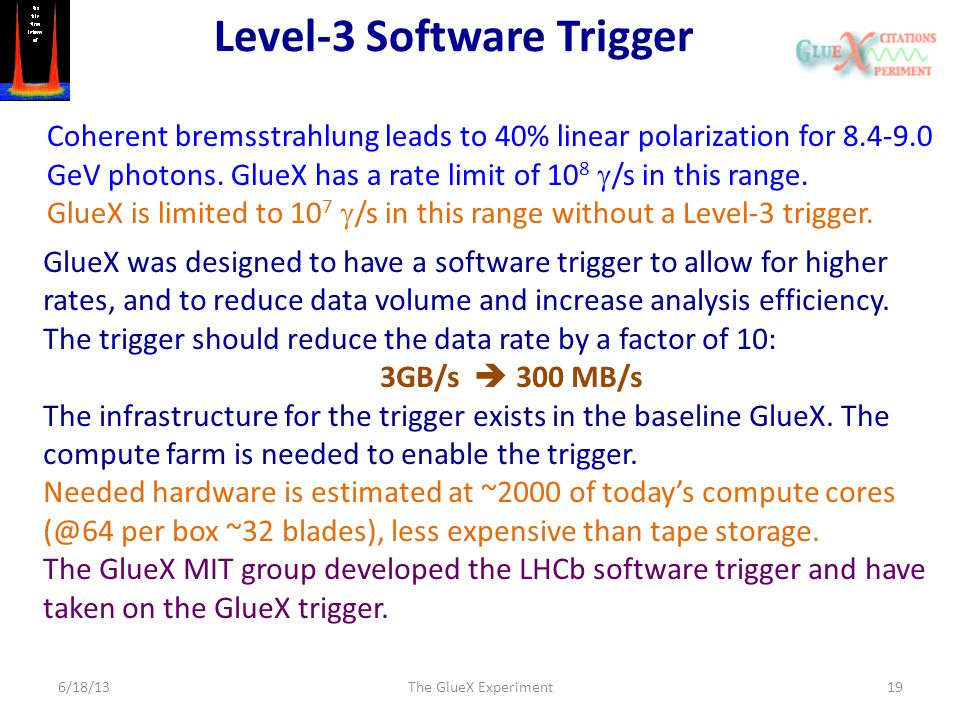 Level-3 Software Trigger 6/18/13The GlueX Experiment19 Coherent bremsstrahlung leads to 40% linear polarization for 8.4-9.0 GeV photons. GlueX has a r