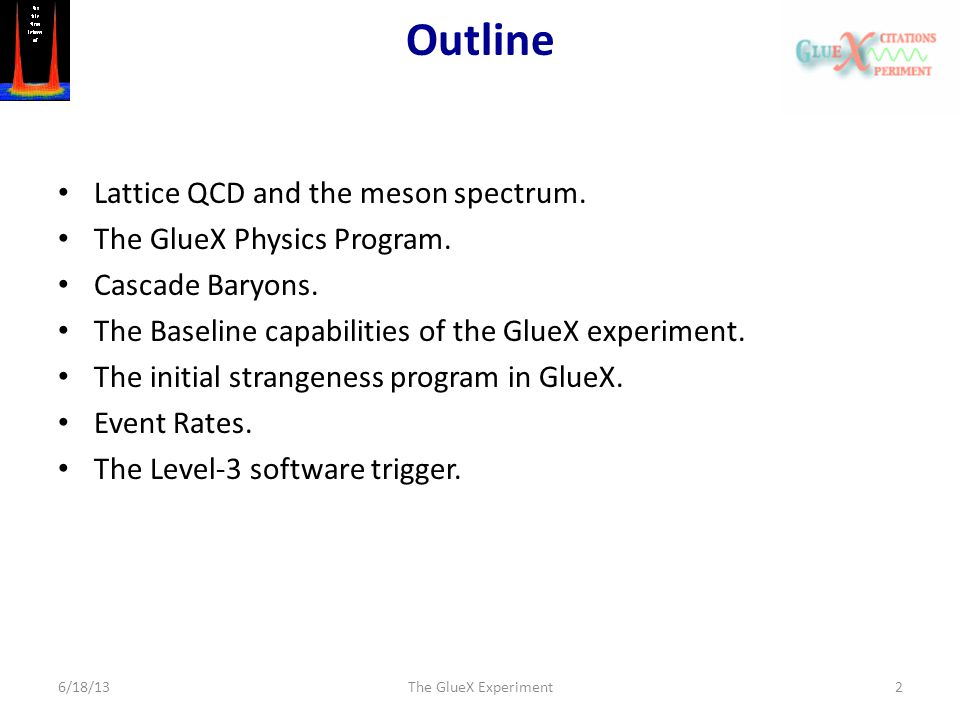 Outline Lattice QCD and the meson spectrum. The GlueX Physics Program. Cascade Baryons. The Baseline capabilities of the GlueX experiment. The initial