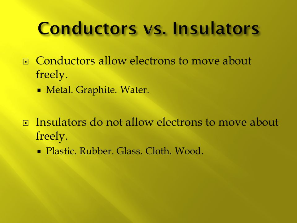 Conductors allow electrons to move about freely.
